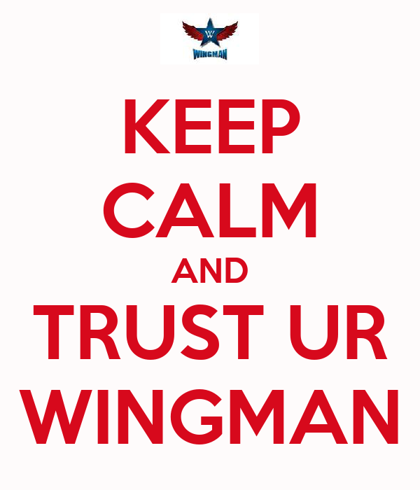 KEEP CALM AND TRUST UR WINGMAN