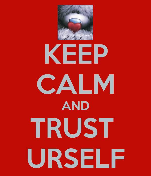 KEEP CALM AND TRUST  URSELF