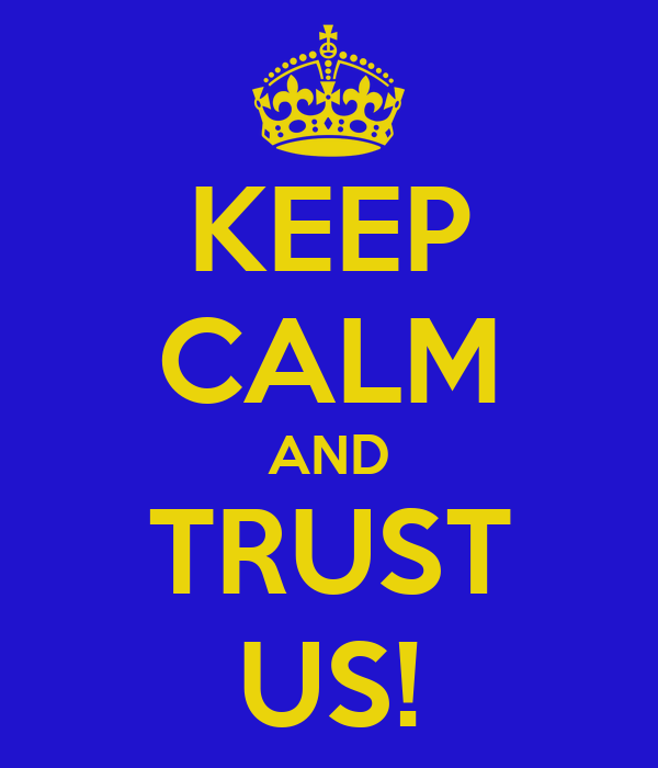 KEEP CALM AND TRUST US!