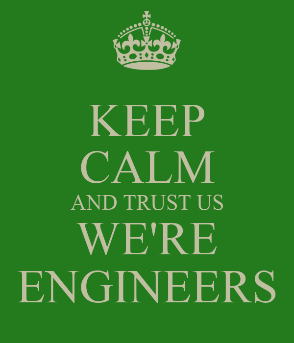 KEEP CALM AND TRUST US WE'RE ENGINEERS