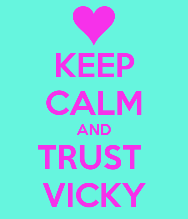 KEEP CALM AND TRUST  VICKY
