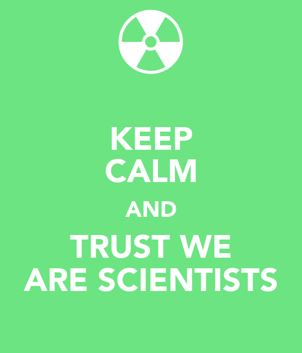 KEEP CALM AND TRUST WE ARE SCIENTISTS