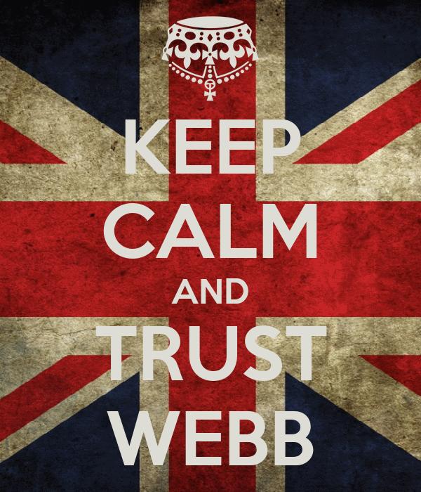 KEEP CALM AND TRUST WEBB