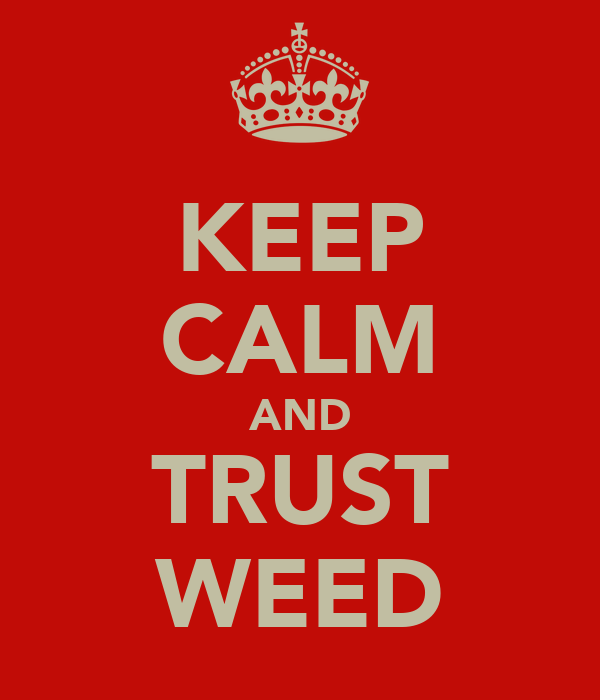 KEEP CALM AND TRUST WEED