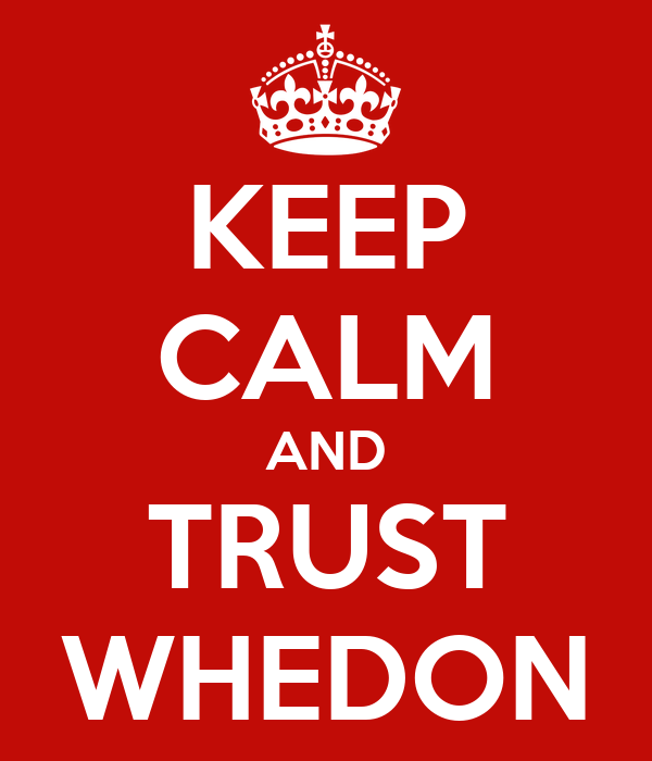 KEEP CALM AND TRUST WHEDON