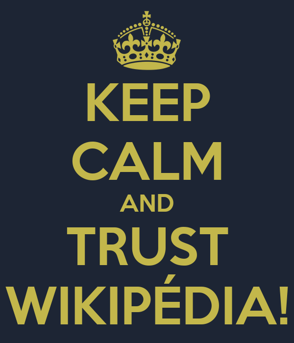 KEEP CALM AND TRUST WIKIPÉDIA!