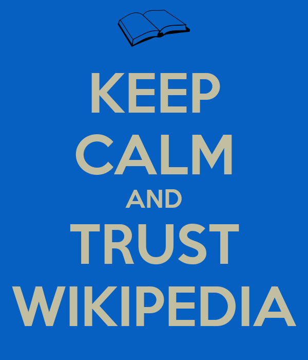 KEEP CALM AND TRUST WIKIPEDIA