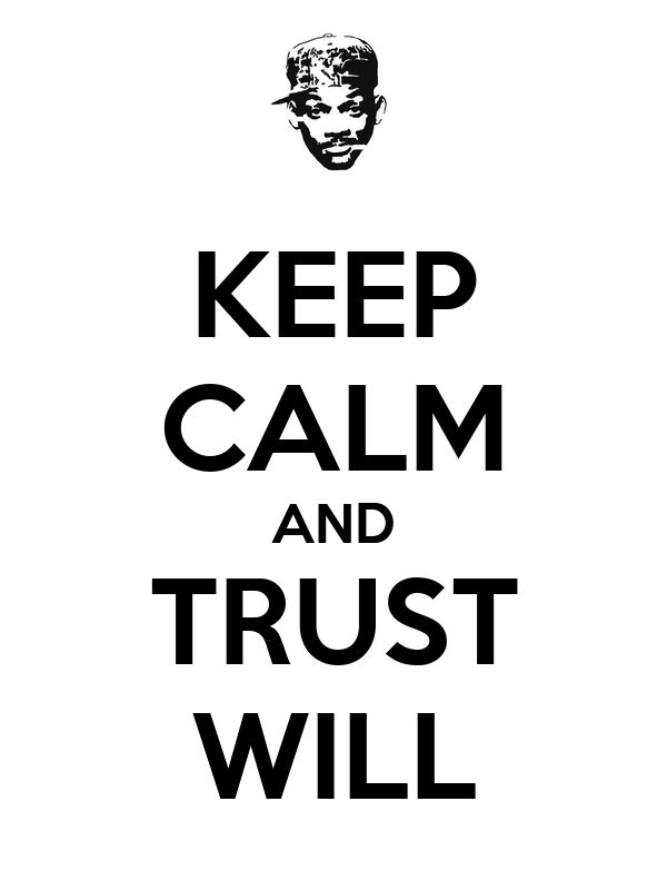 KEEP CALM AND TRUST WILL