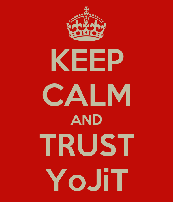 KEEP CALM AND TRUST YoJiT