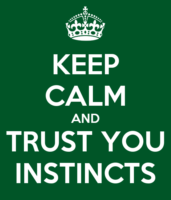 KEEP CALM AND TRUST YOU INSTINCTS
