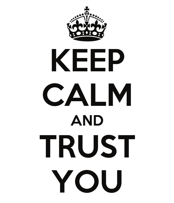 KEEP CALM AND TRUST YOU