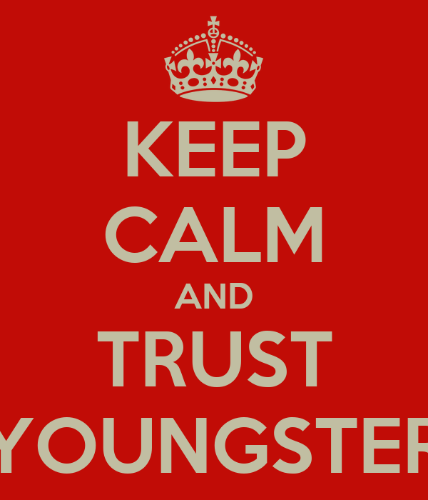 KEEP CALM AND TRUST YOUNGSTER