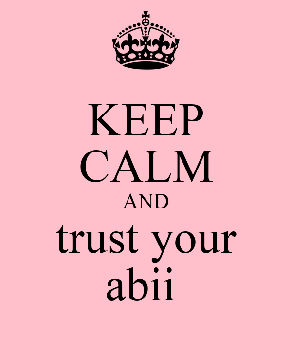 KEEP CALM AND trust your abii
