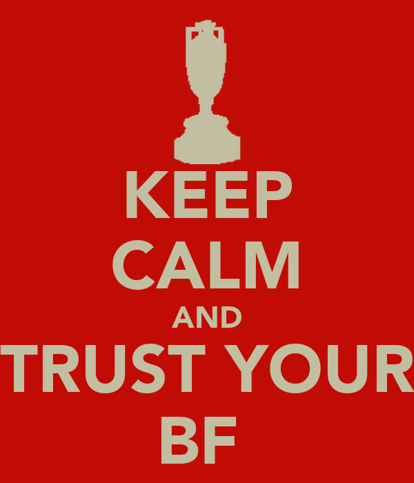KEEP CALM AND TRUST YOUR BF