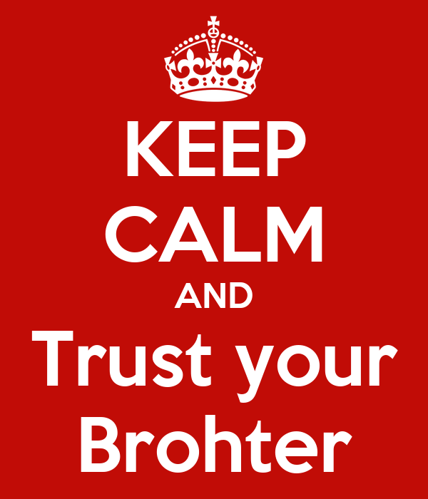 KEEP CALM AND Trust your Brohter