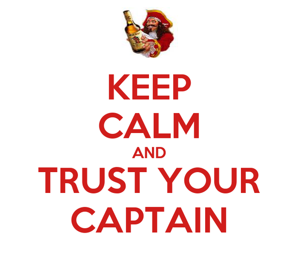 KEEP CALM AND TRUST YOUR CAPTAIN