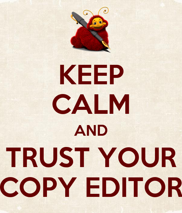 KEEP CALM AND TRUST YOUR COPY EDITOR