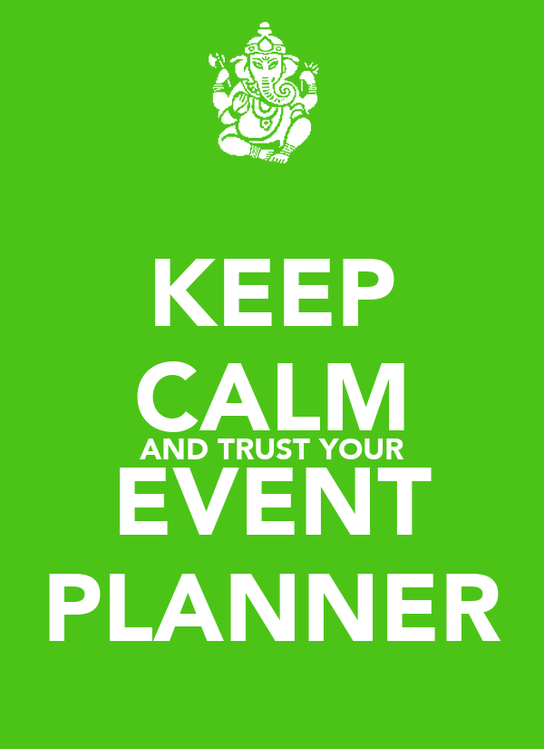 KEEP CALM AND TRUST YOUR EVENT PLANNER