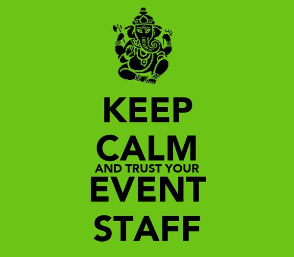KEEP CALM AND TRUST YOUR EVENT STAFF