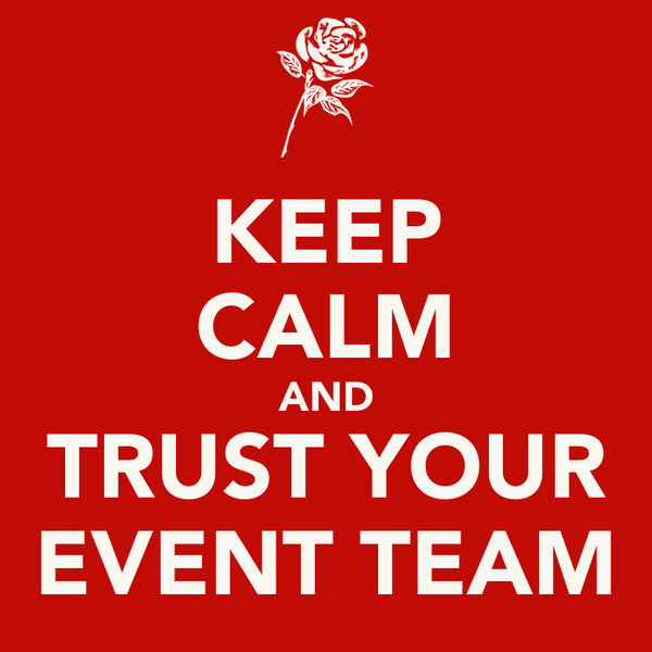 KEEP CALM AND TRUST YOUR EVENT TEAM