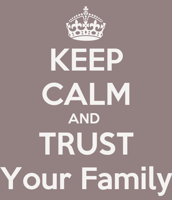 KEEP CALM AND  TRUST Your Family