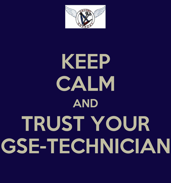 KEEP CALM AND TRUST YOUR GSE-TECHNICIAN