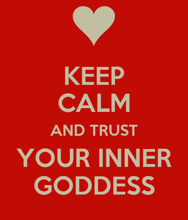 KEEP CALM AND TRUST YOUR INNER GODDESS