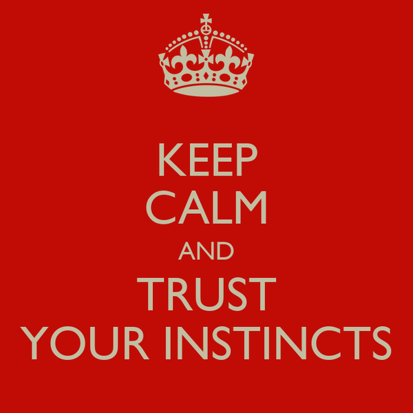 KEEP CALM AND TRUST YOUR INSTINCTS