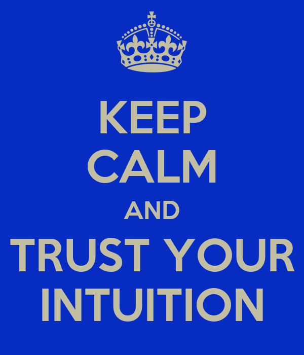 KEEP CALM AND TRUST YOUR INTUITION