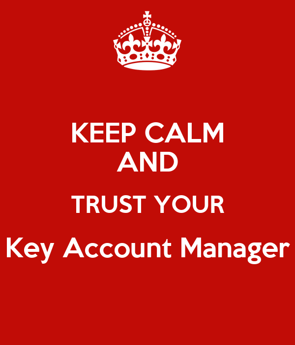 KEEP CALM AND TRUST YOUR Key Account Manager Poster | nikos | Keep ...