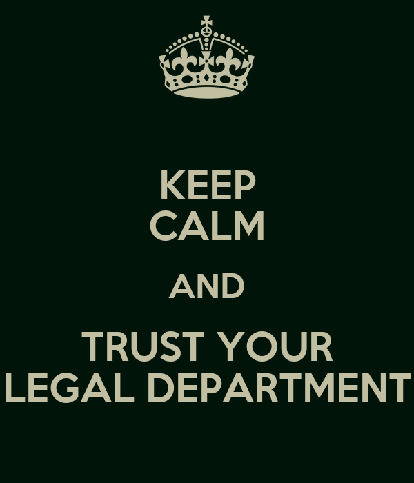 KEEP CALM AND TRUST YOUR LEGAL DEPARTMENT