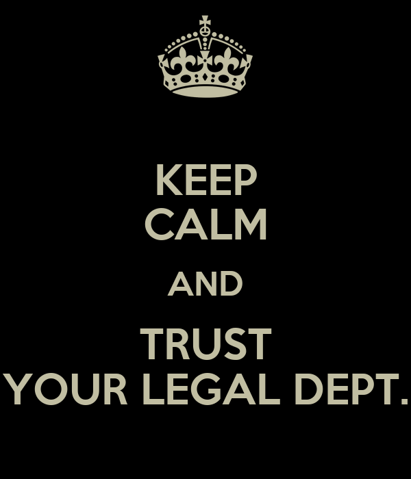 KEEP CALM AND TRUST YOUR LEGAL DEPT.