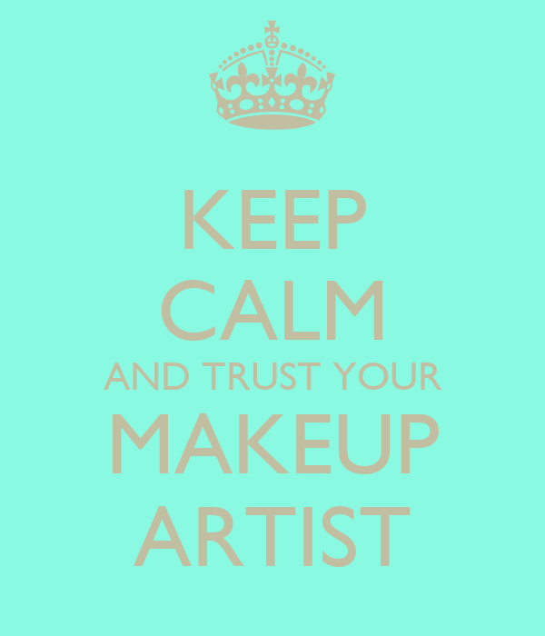 KEEP CALM AND TRUST YOUR MAKEUP ARTIST