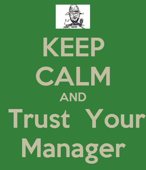 KEEP CALM AND  Trust  Your Manager