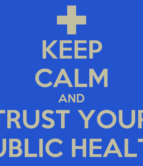 KEEP CALM AND TRUST YOUR PUBLIC HEALTH