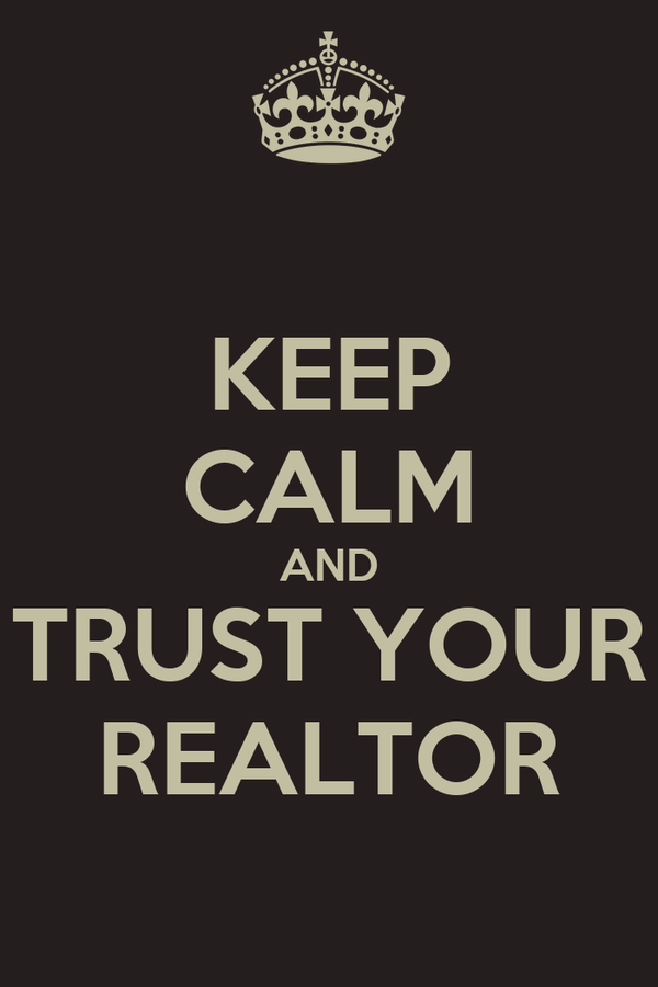 KEEP CALM AND TRUST YOUR REALTOR