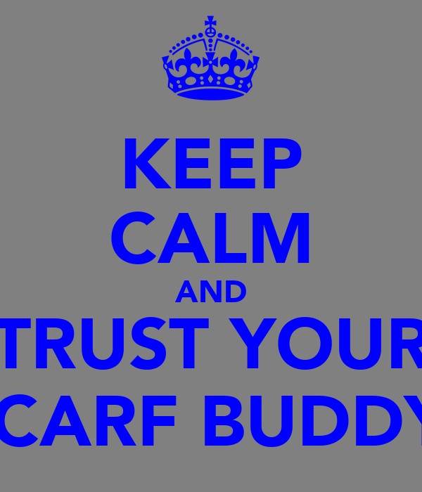 KEEP CALM AND TRUST YOUR SCARF BUDDY
