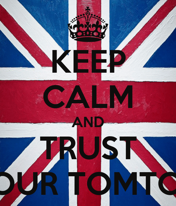 KEEP CALM AND TRUST YOUR TOMTOM