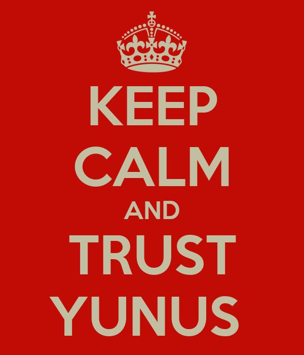 KEEP CALM AND TRUST YUNUS