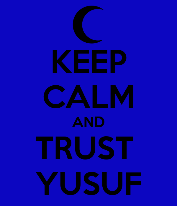 KEEP CALM AND TRUST  YUSUF