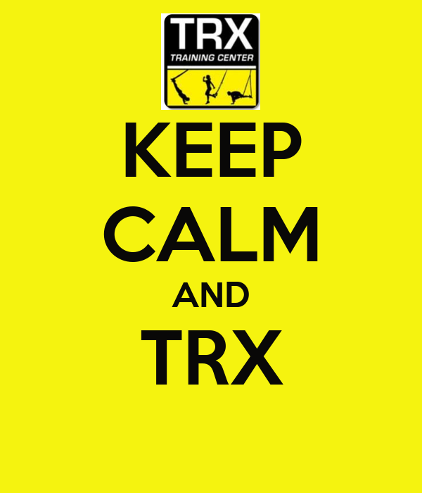 KEEP CALM AND TRX