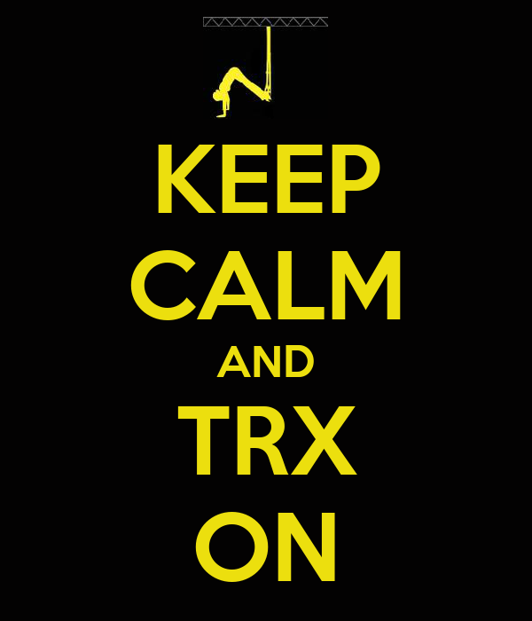 KEEP CALM AND TRX ON