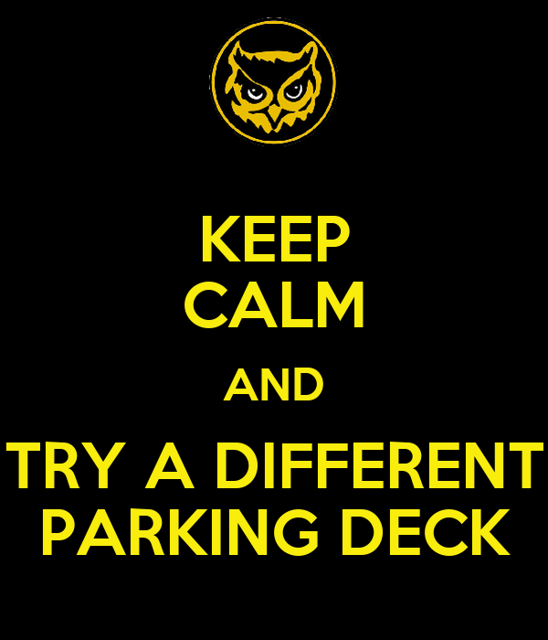 KEEP CALM AND TRY A DIFFERENT PARKING DECK