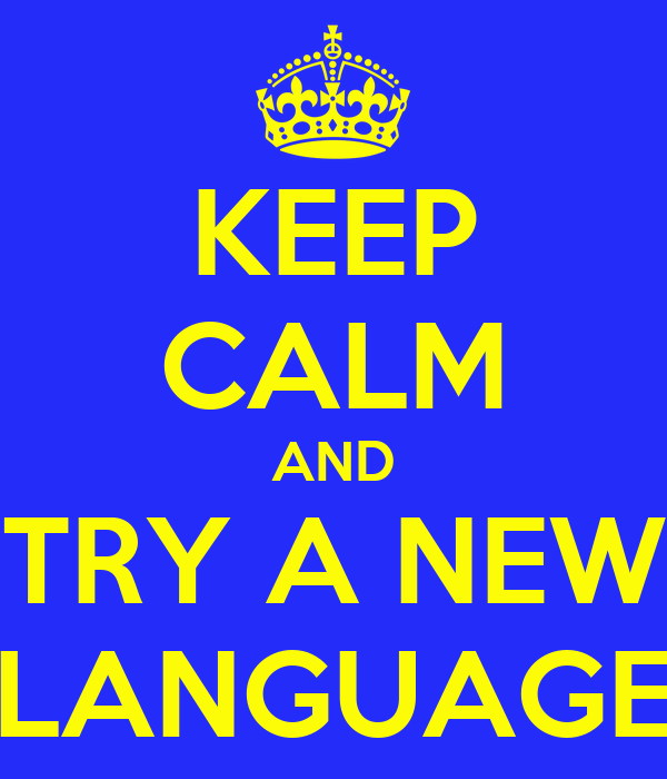 KEEP CALM AND TRY A NEW LANGUAGE