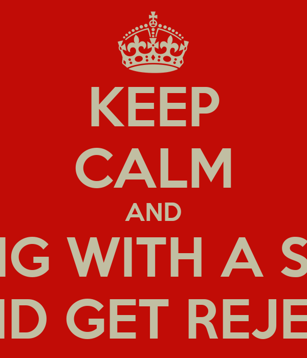 KEEP CALM AND TRY A THING WITH A SAGHS GIRL AND GET REJECT