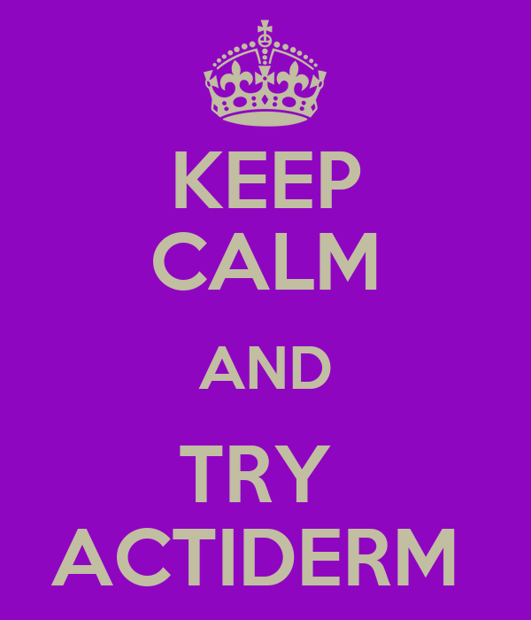 KEEP CALM AND TRY  ACTIDERM