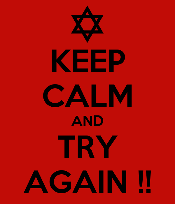 KEEP CALM AND TRY AGAIN !!