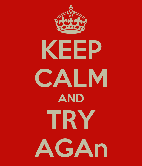 KEEP CALM AND TRY AGAn