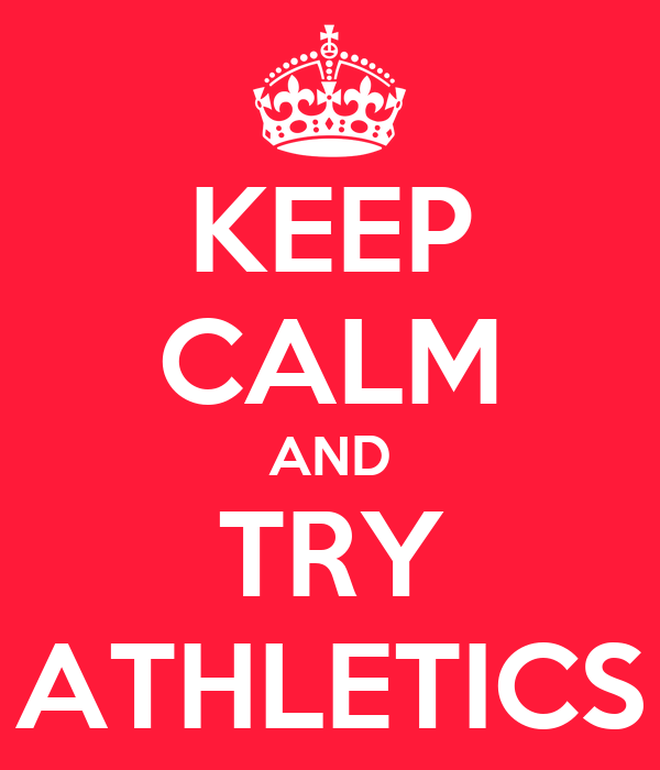 KEEP CALM AND TRY ATHLETICS