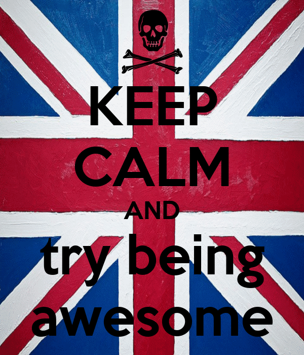 KEEP CALM AND try being awesome